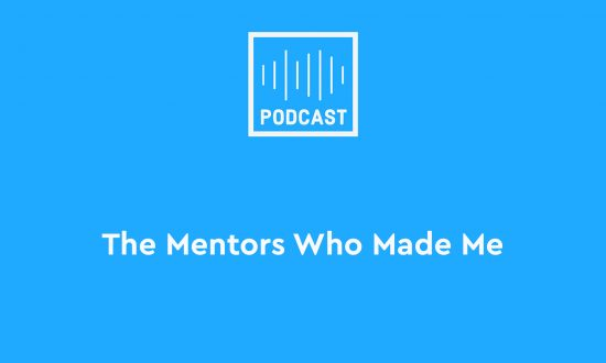 Podcast The Mentors Who Made Me